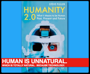 Humanity 2.0 – It's Natural to be Unnatural.